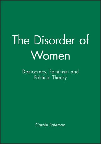 Carole Pateman The Disorder of Women. Democracy, Feminism and Political Theory