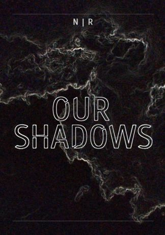 N | R Our Shadows