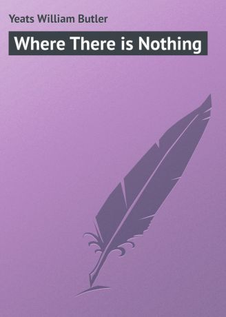 William Butler Yeats Where There is Nothing