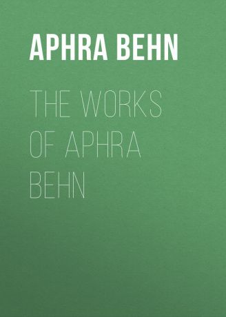 Behn Aphra The Works of Aphra Behn