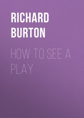 Richard Burton How to See a Play