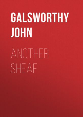 Galsworthy John Another Sheaf
