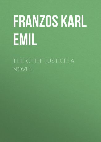 Franzos Karl Emil The Chief Justice: A Novel