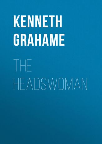 Kenneth Grahame The Headswoman