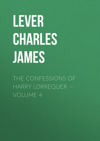 Lever Charles James The Confessions of Harry Lorrequer — Volume 4