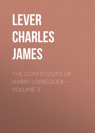 Lever Charles James The Confessions of Harry Lorrequer — Volume 3