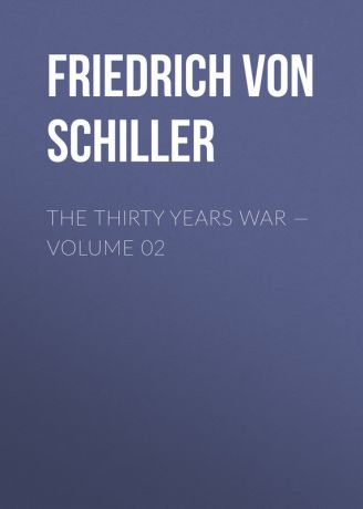 Friedrich von Schiller The Thirty Years War — Volume 02