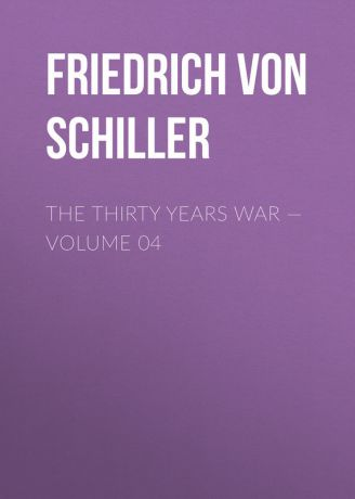 Friedrich von Schiller The Thirty Years War — Volume 04