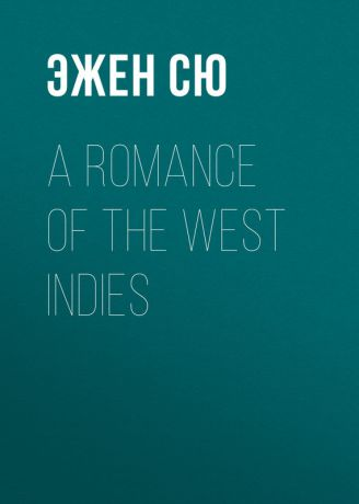 Эжен Сю A Romance of the West Indies