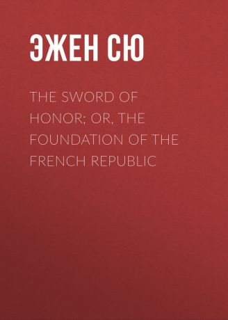 Эжен Сю The Sword of Honor; or, The Foundation of the French Republic