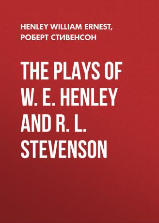 Роберт Стивенсон The Plays of W. E. Henley and R. L. Stevenson