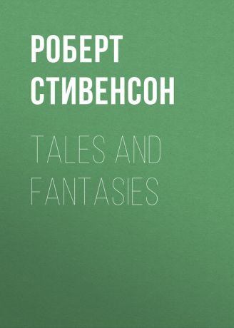 Роберт Стивенсон Tales and Fantasies