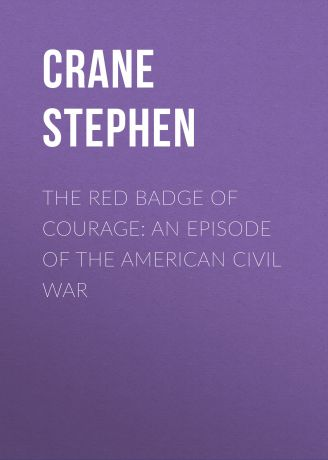 Crane Stephen The Red Badge of Courage: An Episode of the American Civil War