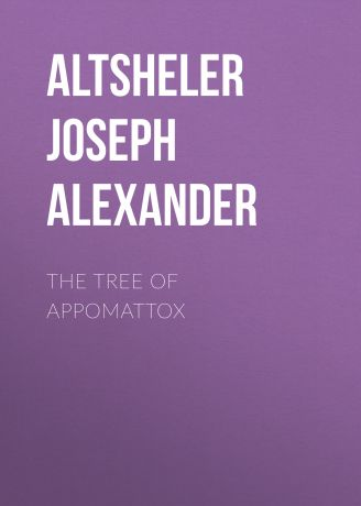 Altsheler Joseph Alexander The Tree of Appomattox